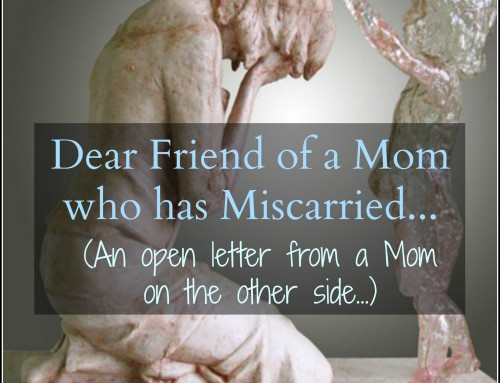Dear Friend of a Mom who has Miscarried….