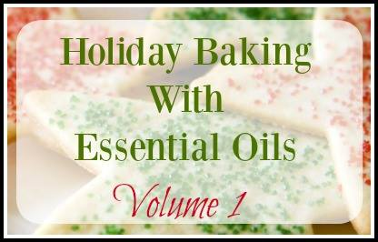 Holiday Baking with Essential Oils Vol. 1, The Welcoming House Blog