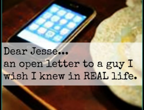 "Dear ""Jesse""–an open letter to the guy who I wish I knew in REAL life…"