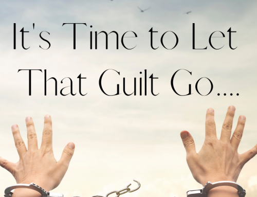 It's Time to Let that Guilt Go…..